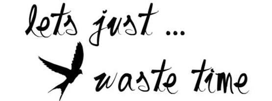 Let's Just Waste Time blog